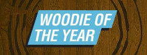 � Woodie of the Year Nominees