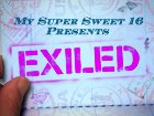 My Super Sweet 16 Presents: Exiled